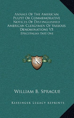 9781163440834: Annals Of The American Pulpit Or Commemorative Notices Of Distinguished American Clergymen Of Various Denominations V5: Episcopalian Part One
