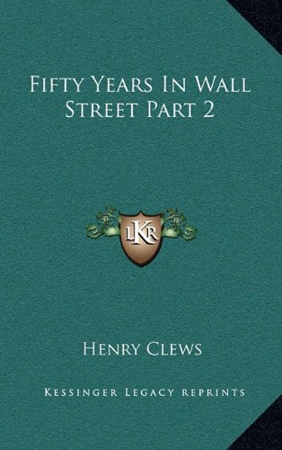 Fifty Years In Wall Street Part 2: Clews, Henry
