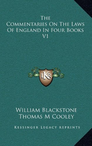 The Commentaries On The Laws Of England In Four Books V1 (9781163441435) by Blackstone, William; Cooley, Thomas M