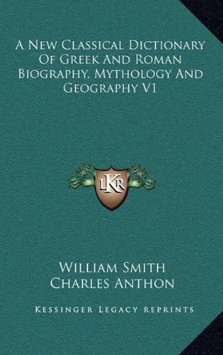 9781163441466: A New Classical Dictionary Of Greek And Roman Biography, Mythology And Geography V1
