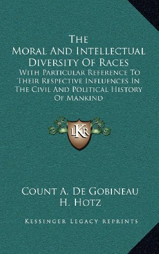 9781163442531: The Moral And Intellectual Diversity Of Races: With Particular Reference To Their Respective Influences In The Civil And Political History Of Mankind