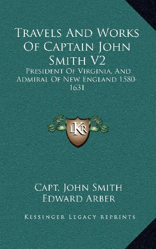 9781163442692: Travels And Works Of Captain John Smith V2: President Of Virginia, And Admiral Of New England 1580-1631