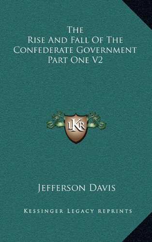 9781163443446: The Rise And Fall Of The Confederate Government Part One V2