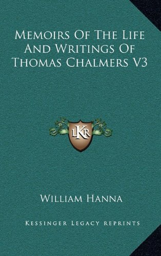 Memoirs Of The Life And Writings Of Thomas Chalmers V3 (1163444464) by Hanna, William