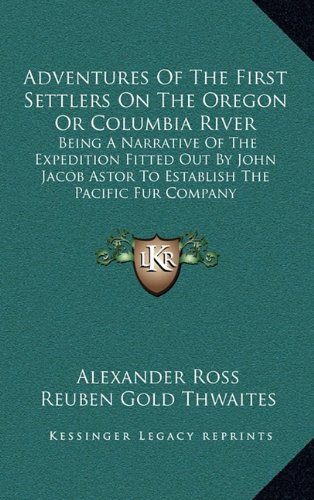 9781163444887: Adventures Of The First Settlers On The Oregon Or Columbia River: Being A Narrative Of The Expedition Fitted Out By John Jacob Astor To Establish The Pacific Fur Company