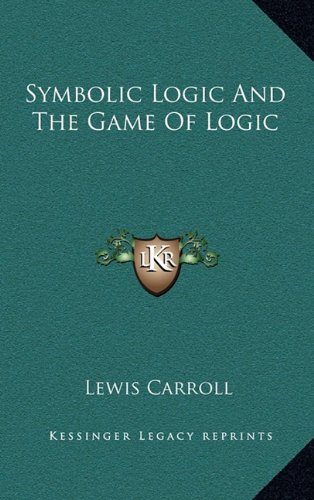 9781163444955: Symbolic Logic and the Game of Logic