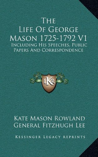 9781163445556: The Life Of George Mason 1725-1792 V1: Including His Speeches, Public Papers And Correspondence