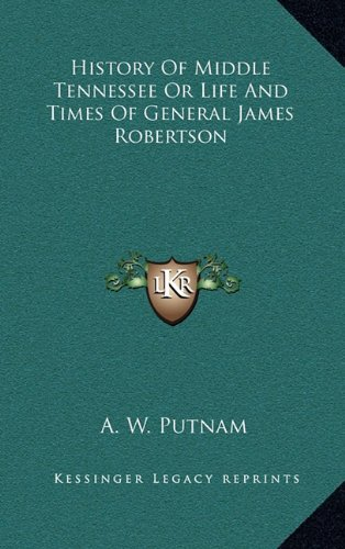 9781163446188: History Of Middle Tennessee Or Life And Times Of General James Robertson