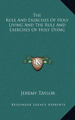 9781163446447: The Rule And Exercises Of Holy Living And The Rule And Exercises Of Holy Dying