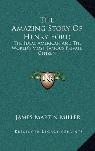 9781163447178: The Amazing Story Of Henry Ford: The Ideal American And The World's Most Famous Private Citizen