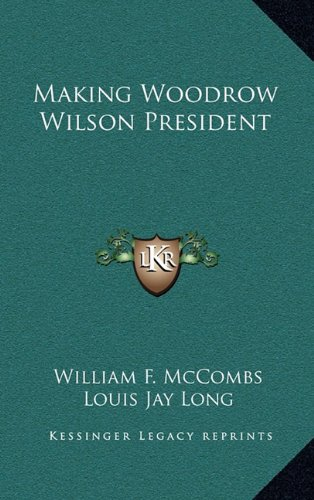9781163448304: Making Woodrow Wilson President