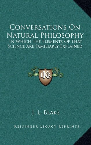 9781163448380: Conversations On Natural Philosophy: In Which The Elements Of That Science Are Familiarly Explained