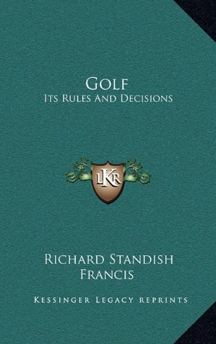 9781163448830: Golf: Its Rules And Decisions