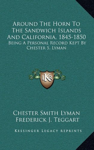 9781163449172: Around The Horn To The Sandwich Islands And California, 1845-1850: Being A Personal Record Kept By Chester S. Lyman