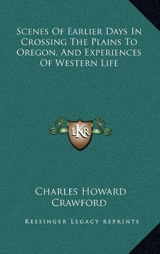 9781163450369: Scenes of Earlier Days in Crossing the Plains to Oregon, and Experiences of Western Life
