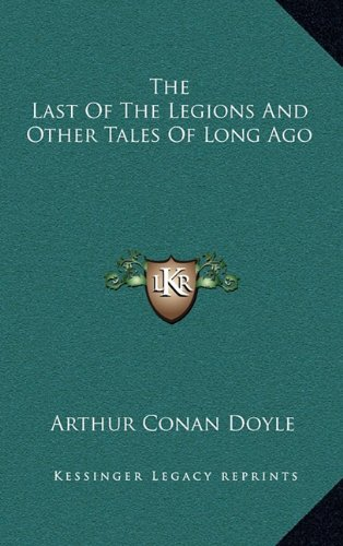 9781163450383: The Last of the Legions and Other Tales of Long Ago