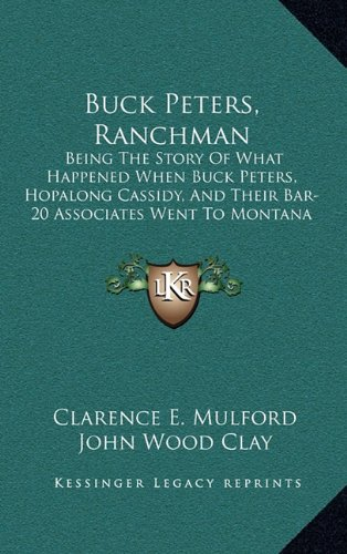 9781163452240: Buck Peters, Ranchman: Being The Story Of What Happened When Buck Peters, Hopalong Cassidy, And Their Bar-20 Associates Went To Montana