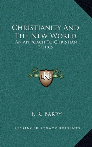 9781163452813: Christianity And The New World: An Approach To Christian Ethics