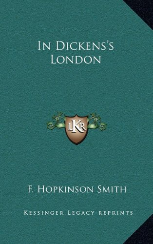 In Dickens's London (9781163453216) by F. Hopkinson Smith