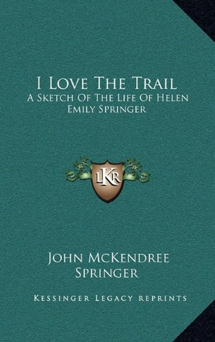 9781163453230: I Love The Trail: A Sketch Of The Life Of Helen Emily Springer