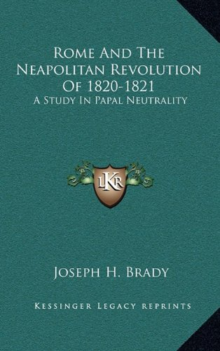 9781163453476: Rome And The Neapolitan Revolution Of 1820-1821: A Study In Papal Neutrality