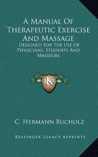9781163453971: A Manual of Therapeutic Exercise and Massage: Designed for the Use of Physicians, Students and Masseurs