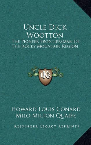 9781163454077: Uncle Dick Wootton: The Pioneer Frontiersman Of The Rocky Mountain Region