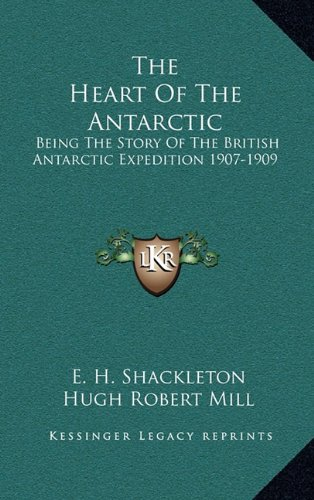 9781163455418: The Heart of the Antarctic: Being the Story of the British Antarctic Expedition 1907-1909