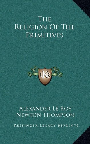 9781163455777: The Religion Of The Primitives
