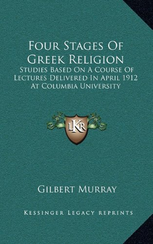 9781163455784: Four Stages Of Greek Religion: Studies Based On A Course Of Lectures Delivered In April 1912 At Columbia University