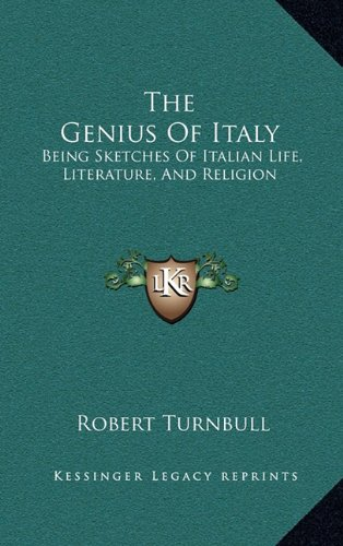9781163456224: The Genius Of Italy: Being Sketches Of Italian Life, Literature, And Religion