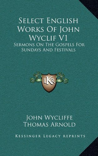 9781163460191: Select English Works Of John Wyclif V1: Sermons On The Gospels For Sundays And Festivals