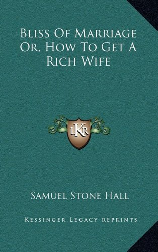 9781163461631: Bliss Of Marriage Or, How To Get A Rich Wife