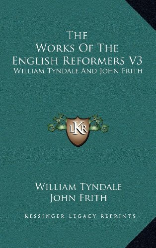 The Works Of The English Reformers V3: William Tyndale And John Frith (1163462799) by Tyndale, William; Frith, John