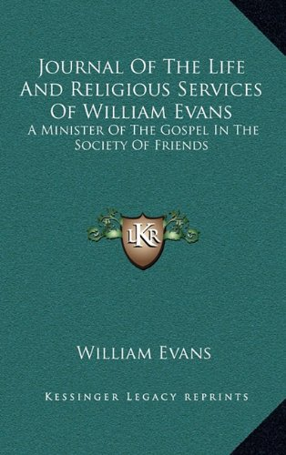 Journal Of The Life And Religious Services Of William Evans: A Minister Of The Gospel In The Society Of Friends (9781163463222) by Evans, William