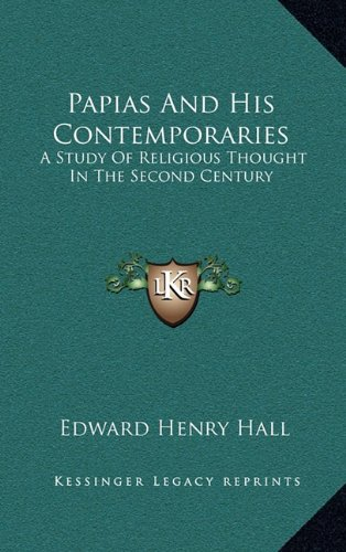 9781163463499: Papias And His Contemporaries: A Study Of Religious Thought In The Second Century