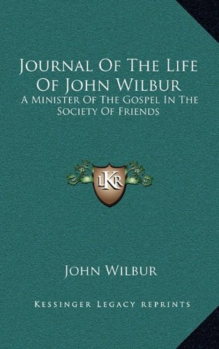 9781163465899: Journal Of The Life Of John Wilbur: A Minister Of The Gospel In The Society Of Friends