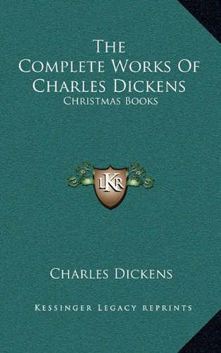 9781163465912: The Complete Works of Charles Dickens: Christmas Books