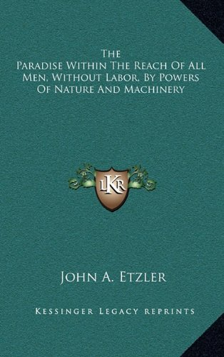 9781163468074: The Paradise Within The Reach Of All Men, Without Labor, By Powers Of Nature And Machinery