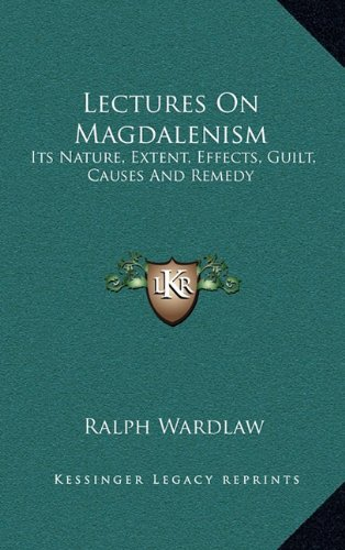 9781163468135: Lectures On Magdalenism: Its Nature, Extent, Effects, Guilt, Causes And Remedy