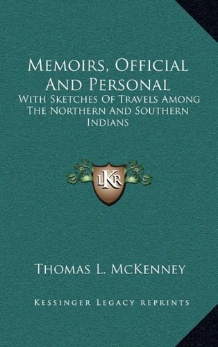 9781163468326: Memoirs, Official And Personal: With Sketches Of Travels Among The Northern And Southern Indians