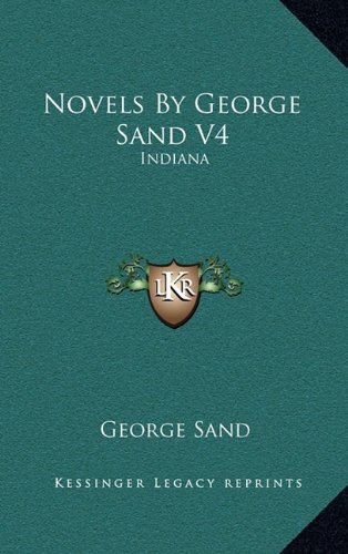 Novels By George Sand V4: Indiana (9781163469101) by George Sand