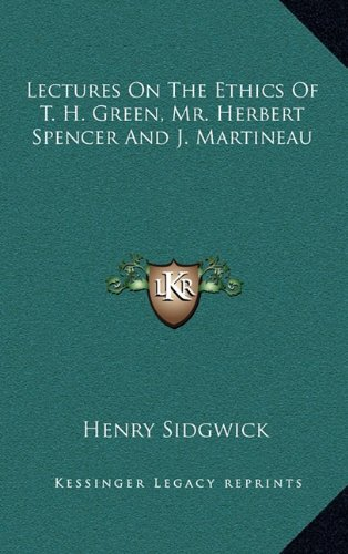 9781163469385: Lectures On The Ethics Of T. H. Green, Mr. Herbert Spencer And J. Martineau
