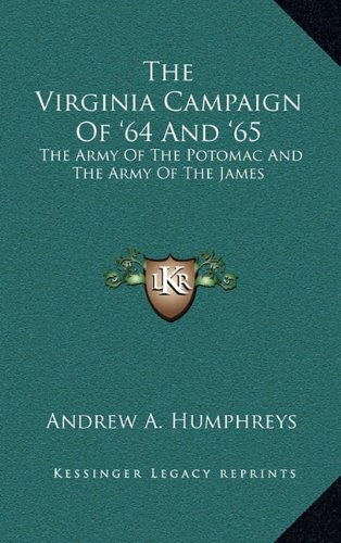 9781163469699: The Virginia Campaign Of '64 And '65: The Army Of The Potomac And The Army Of The James