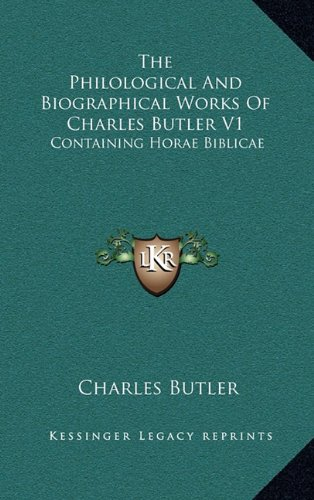 The Philological And Biographical Works Of Charles Butler V1: Containing Horae Biblicae (116347102X) by Butler, Charles