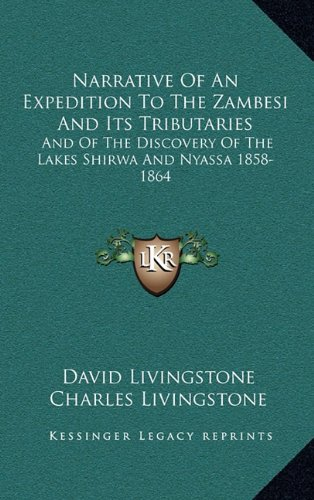 Narrative Of An Expedition To The Zambesi And Its Tributaries: And Of The Discovery Of The Lakes Shirwa And Nyassa 1858-1864 (1163472131) by Livingstone, David; Livingstone, Charles