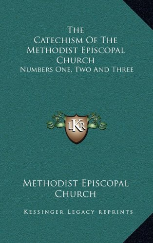 9781163472491: The Catechism Of The Methodist Episcopal Church: Numbers One, Two And Three