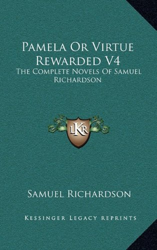 9781163472774: Pamela or Virtue Rewarded V4: The Complete Novels of Samuel Richardson