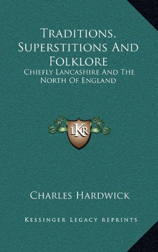9781163473030: Traditions, Superstitions And Folklore: Chiefly Lancashire And The North Of England