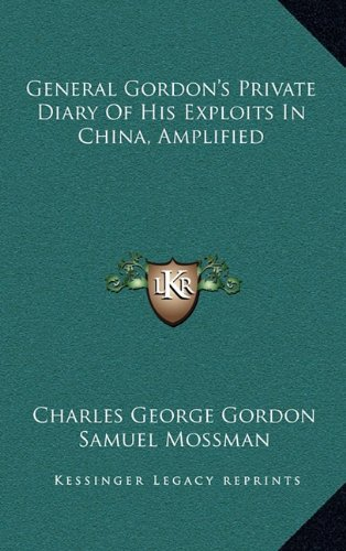 9781163473405: General Gordon's Private Diary Of His Exploits In China, Amplified